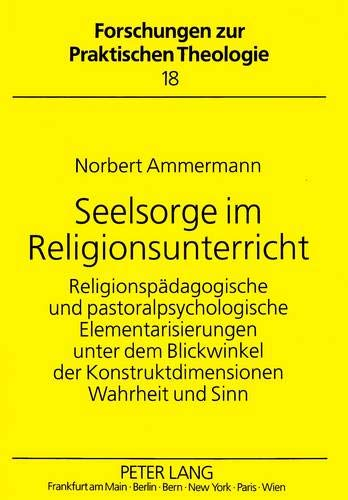 Seelsorge im Religionsunterricht: Religionspädagogische und pastoralpsychologische ...