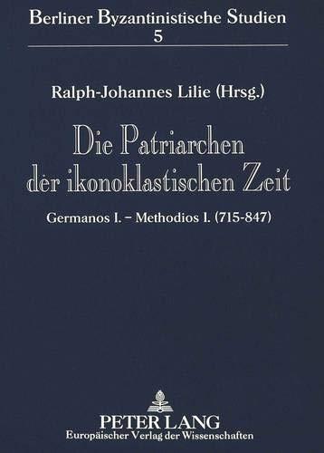 Die Patriarchen der ikonoklastischen Zeit: Ralph-Johannes Lilie