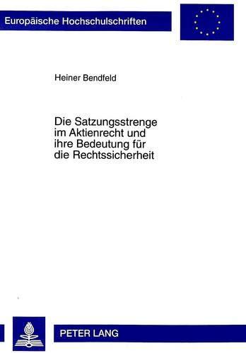 Die Satzungsstrenge im Aktienrecht und ihre Bedeutung für die Rechtssicherheit: Bendfeld, ...