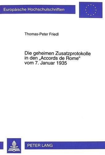 Die Geheimen Zusatzprotokolle in Den -Accords de Rome- Vom 7. Januar 1935: Franzoesische Und ...