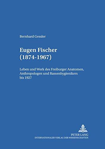 9783631352335: Eugen Fischer (1874-1967): Leben und Werk des Freiburger Anatomen, Anthropologen und Rassenhygienikers bis 1927 (Medizingeschichte Im Kontext)