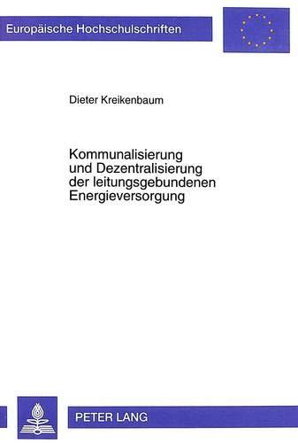 9783631352496: Kommunalisierung und Dezentralisierung der leitungsgebundenen Energieversorgung: Eine Analyse aus ordnungspolitischer Sicht (Europäische ... Universitaires Européennes) (German Edition)