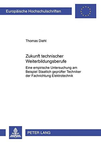 9783631352557: Zukunft technischer Weiterbildungsberufe: Eine empirische Untersuchung am Beispiel Staatlich geprüfter Techniker der Fachrichtung Elektrotechnik (Comparative and International Law Studies)