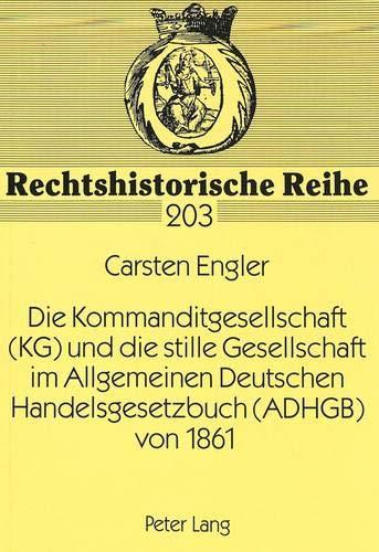9783631352793: Die Kommanditgesellschaft (KG) und die stille Gesellschaft im Allgemeinen Deutschen Handelsgesetzbuch (ADHGB) von 1861 (Rechtshistorische Reihe)