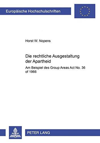 Die rechtliche Ausgestaltung der Apartheid : Am: Horst Walter Nopens