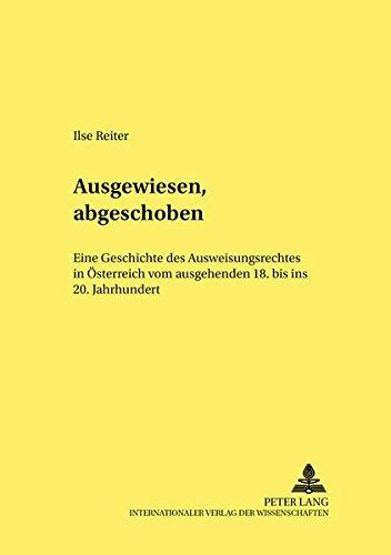 9783631353400: Ausgewiesen, Abgeschoben: Eine Geschichte Des Ausweisungsrechts in Oesterreich Vom Ausgehenden 18. Bis Ins 20. Jahrhundert (Wiener Studien Zu Geschichte, Recht Und Gesellschaft. Vienne)