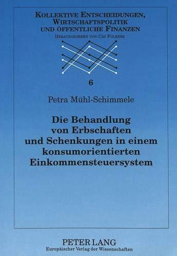 Die Behandlung von Erbschaften und Schenkungen in einem konsumorientierten Einkommensteuersystem: ...
