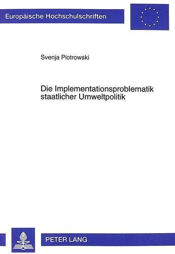 9783631353578: Die Implementationsproblematik staatlicher Umweltpolitik (Europaeische Hochschulschriften / European University Studie)