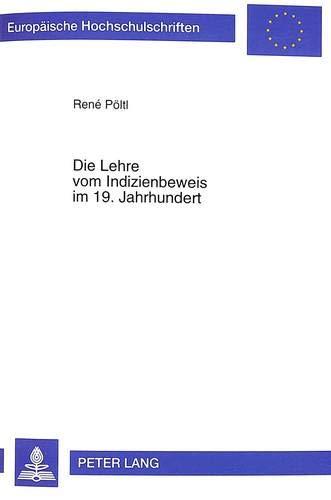 9783631353615: Die Lehre vom Indizienbeweis im 19. Jahrhundert (Europäische Hochschulschriften / European University Studies / Publications Universitaires Européennes) (German Edition)