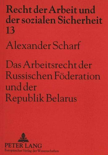 Das Arbeitsrecht der Russischen Föderation und der Republik Belarus: Scharf, Alexander