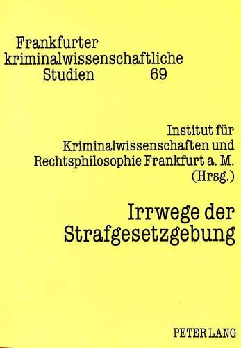 Irrwege der Strafgesetzgebung: Neumann, Ulfrid Hrsg.