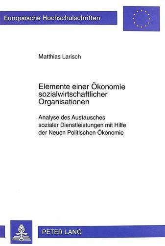 9783631354087: Elemente einer Ökonomie sozialwirtschaftlicher Organisationen. Analyse des Austausches sozialer Dienstleistungen mit Hilfe der Neuen Politischen Ökonomie