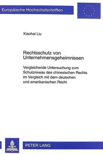 Rechtsschutz Von Unternehmensgeheimnissen: Vergleichende Untersuchung Zum Schutzniveau Des ...