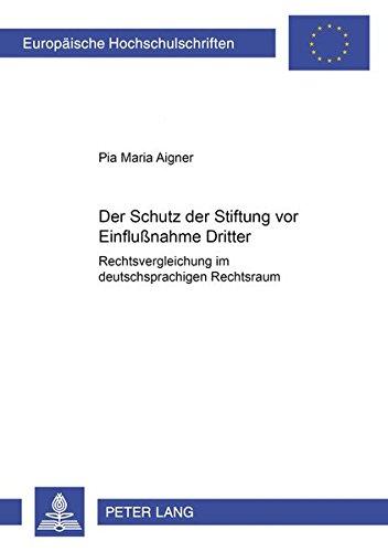 Der Schutz der Stiftung vor Einflußnahme Dritter Rechtsvergleichung im deutschsprachigen ...