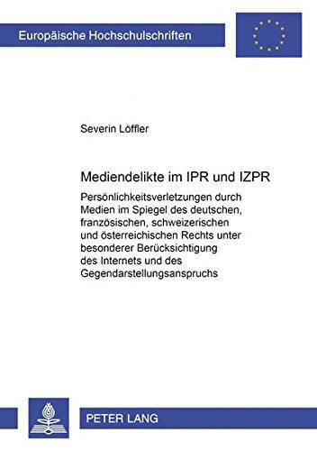 9783631354759: Mediendelikte Im Ipr Und Izpr: Persoenlichkeitsverletzungen Durch Medien Im Spiegel Des Deutschen, Franzoesischen, Schweizerischen Und ... 2801 (Europaische Hochschulschriften Recht)