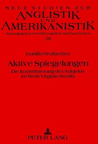 Aktive Spiegelungen: Die Konstituierung Des Subjekts Im Werk Virginia Woolfs (Paperback): Gunilla ...
