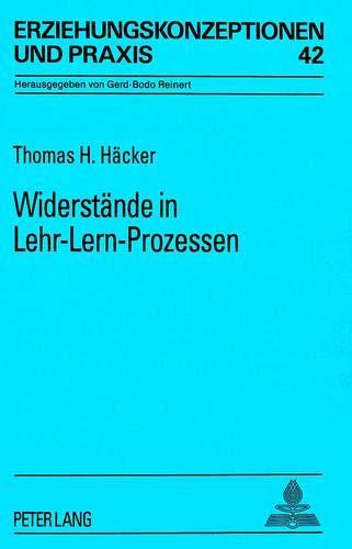 9783631355831: Widerstände in Lehr-Lern-Prozessen: Eine explorative Studie zur pädagogischen Weiterbildung von Lehrkräften (Erziehungskonzeptionen und Praxis) (German Edition)