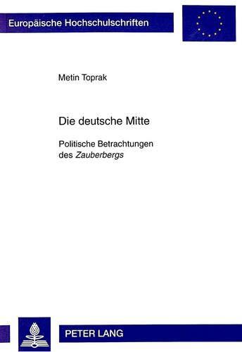 """Die deutsche Mitte Politische Betrachtungen des Zauberbergs"""": Toprak, Metin"""
