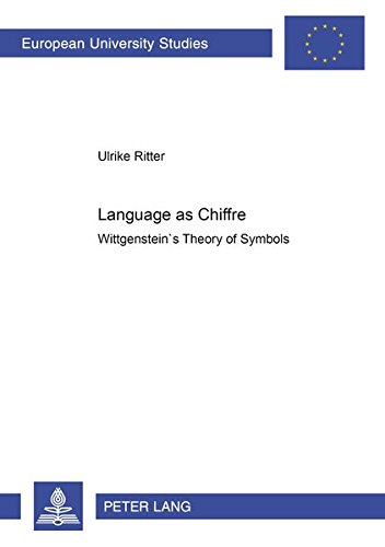 Language as Chiffre Wittgenstein`s Theory of Symbols: Ritter Ulrike