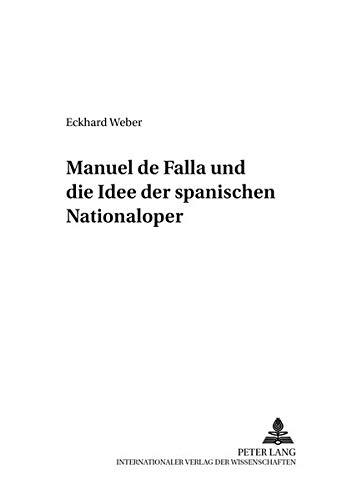 Manuel de Falla und die Idee der spanischen Nationaloper: Eckhard Weber