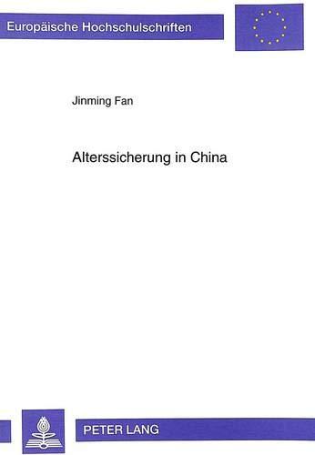 Alterssicherung in China: Entwicklung Einer Einheitlichen Staatlichen Rentenversicherung Fuer Die ...