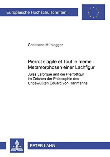 """9783631357156: «Pierrot s'agite et Tout le mène»: Metamorphosen einer Lachfigur- Jules Laforgue und die Pierrotfigur im Zeichen der """"Philosophie des ... Universitaires Européennes) (German Edition)"""
