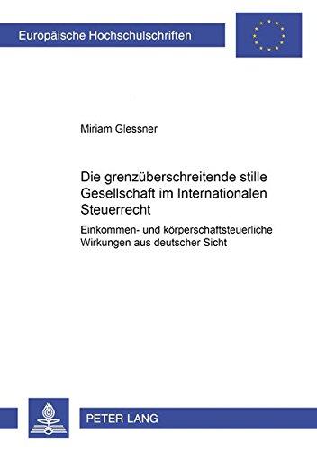 9783631357392: Die grenzüberschreitende stille Gesellschaft im Internationalen Steuerrecht. Einkommen- und körperschaftsteuerliche Wirkungen aus deutscher Sicht