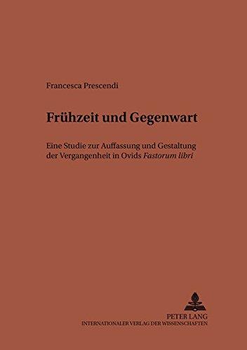 """Fruehzeit Und Gegenwart: Eine Studie Zur Auffassung Und Gestaltung Der Vergangenheit in Ovids """"..."""