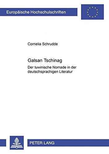 9783631357835: Galsan Tschinag: Der tuwinische Nomade in der deutschsprachigen Literatur (Europaeische Hochschulschriften / European University Studie)