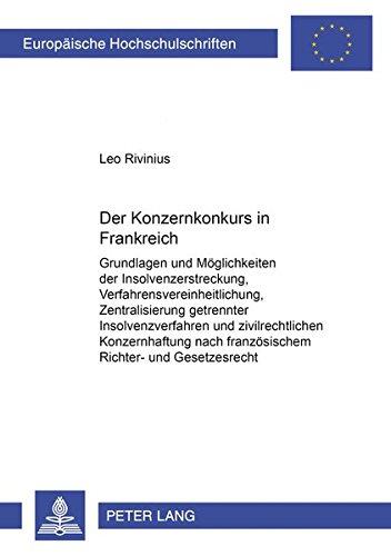 Der Konzernkonkurs in Frankreich: Grundlagen Und Moeglichkeiten Der Insolvenzerstreckung, ...
