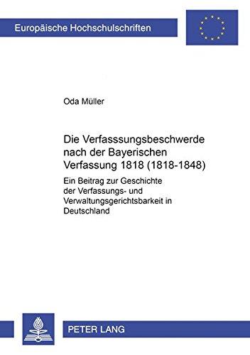 Die Verfassungsbeschwerde nach der Bayerischen Verfassung von 1818 (1818-1848) Ein Beitrag zur ...