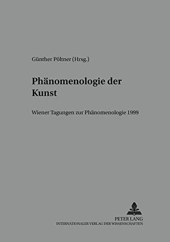 Phaenomenologie Der Kunst: Wiener Tagungen Zur Phaenomenologie 1999 (Reihe Der Eosterreichischen ...