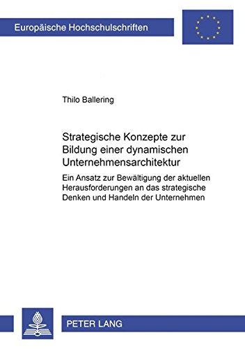9783631359389: Strategische Konzepte zur Bildung einer dynamischen Unternehmensarchitektur. Ein Ansatz zur Bew�ltigung der aktuellen Herausforderungen an das strategische Denken und Handeln der Unternehmen