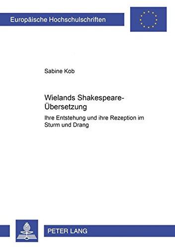 Wielands Shakespeare-Übersetzung: Ihre Entstehung und ihre Rezeption im Sturm und Drang (...