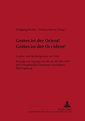 9783631359976: Gottes ist der Orient! Gottes ist der Occident!: Goethe und die Religionen der Welt : Beiträge der Tagung vom 28. bis 30. Mai 1999 der Evangelischen ... Beiträge zur Literatur- und Ideengeschichte)
