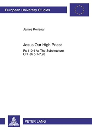 Jesus Our High Priest PS 110,4 As The Substructure Of Heb 5,1-7,2: KURIANAL JAMES