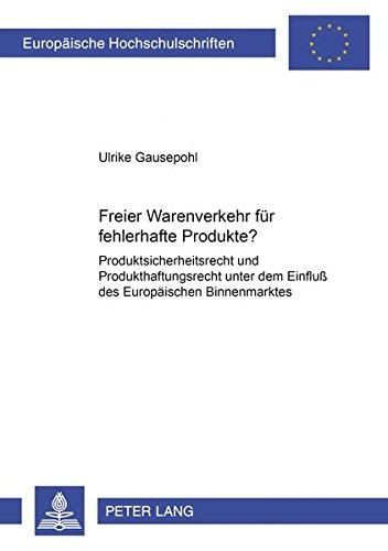 Freier Warenverkehr für fehlerhafte Produkte?: Produktsicherheitsrecht und Produkthaftungsrecht ...