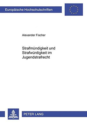 Strafmündigkeit und Strafwürdigkeit im Jugendstrafrecht: Alexander Fischer