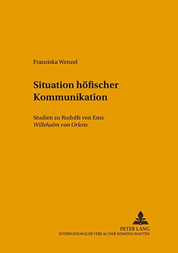 Situationen höfischer Kommunikation Studien zu Rudolfs von Ems «Willehalm von Orlens&...