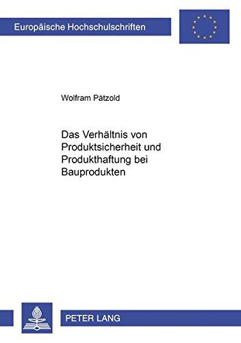 Das Verhältnis von Produktsicherheit und Produkthaftung bei Bauprodukten: Wolfram P�tzold