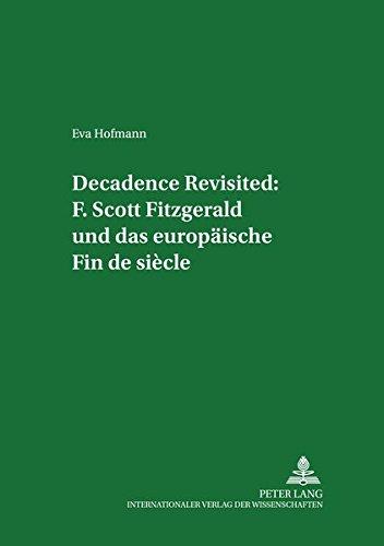 9783631361382: Decadence Revisited: F. Scott Fitzgerald und das europäische Fin de siècle: 42 (Regensburger Arbeiten Zur Anglistik Und Amerikanistik / Rege)