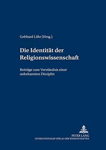 Die Identitaet Der Religionswissenschaft: Beitraege Zum Verstaendnis