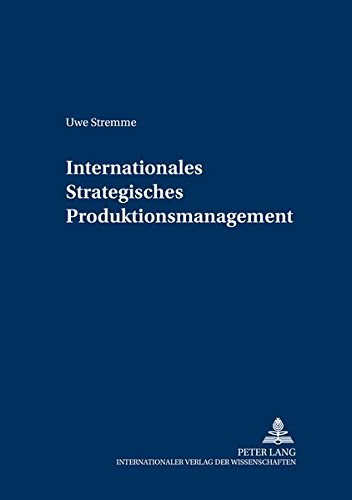 Internationales Strategisches Produktionsmanagement (Controlling und Management / Controlling and ...