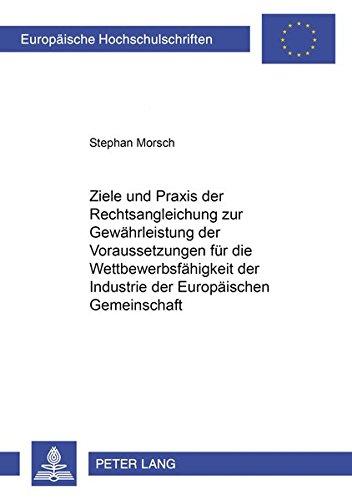 9783631362310: Ziele und Praxis der Rechtsangleichung zur Gewährleistung der Voraussetzungen für die Wettbewerbsfähigkeit der Industrie der Europäischen Gemeinschaft ... Universitaires Européennes) (German Edition)