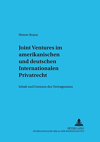 Joint Ventures im amerikanischen und deutschen Internationalen Privatrecht Inhalt und Grenzen des ...