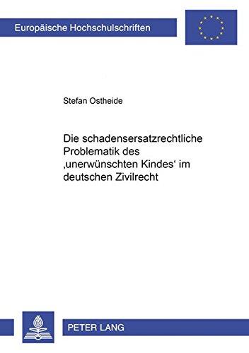 9783631362846: Die schadensersatzrechtliche Problematik des unerwünschten Kindes im deutschen Zivilrecht (Europäische Hochschulschriften / European University ... Universitaires Européennes) (German Edition)