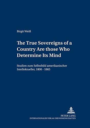 9783631363645: «The True Sovereigns of a Country Are Those Who Determine Its Mind»: Studien zum Selbstbild amerikanischer Intellektueller, 1800-1865 (Mainzer Studien zur Amerikanistik) (German Edition)