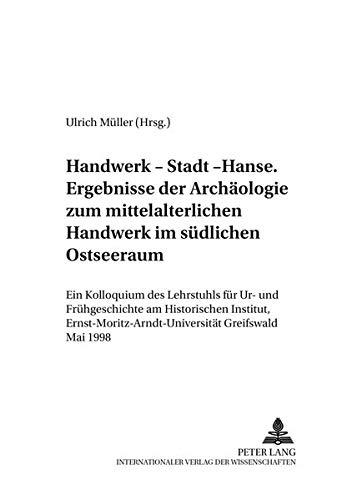 Handwerk - Stadt - Hanse. Ergebnisse der Archäologie zum mittelalterlichen Handwerk im sü...