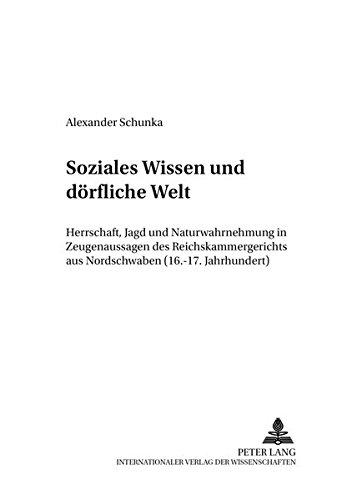 Soziales Wissen und dörfliche Welt Herrschaft, Jagd und Naturwahrnehmung in Zeugenaussagen des...