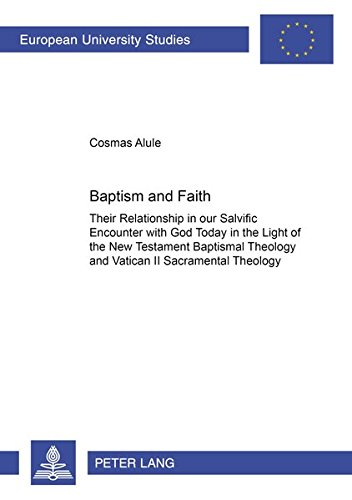 9783631364666: Baptism and Faith: Their Relationship in our Salvific Encounter with God Today in the Light of the New Testament Baptismal Theology and Vatican II ... / Publications Universitaires Européennes)